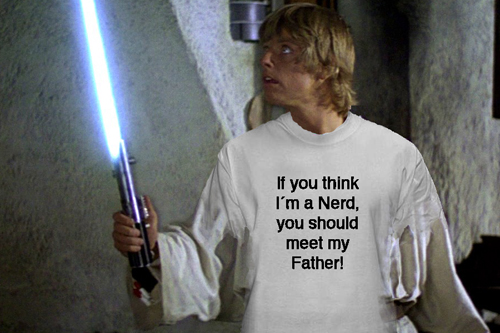 If you think I´m a Nerd you should meet my father